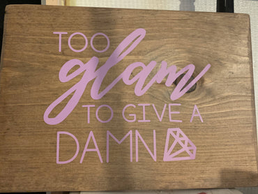 Wooden Sign -Too Glam to Give a Damn
