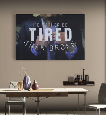 Inspirational and motivational canvas print, money, i'd rather be tired than broke