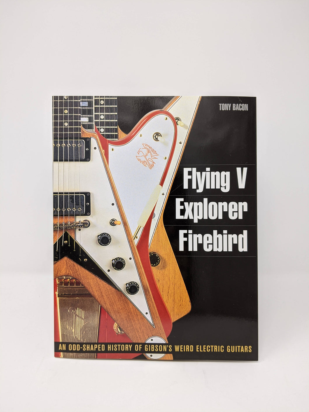 SALE Flying V Explorer Firebird- An odd shaped history of gibson's weird electric guitars by Tony Bacon