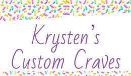 Krysten's Custom Craves