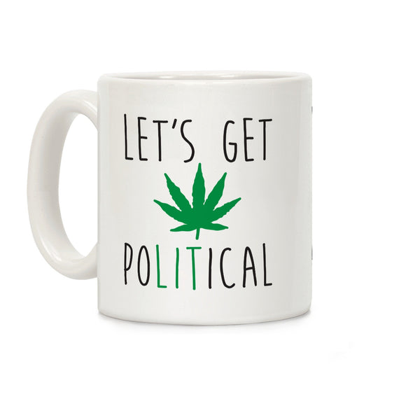 Let's Get PoLITical Weed Ceramic Coffee Mug by LookHUMAN