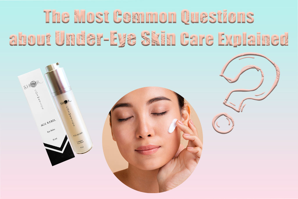 The Most Common Questions about Under-Eye Skin Care Explained