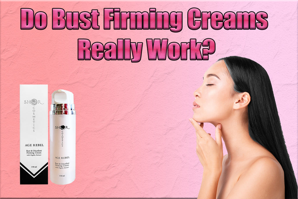 Do Bust Firming Creams Really Work?
