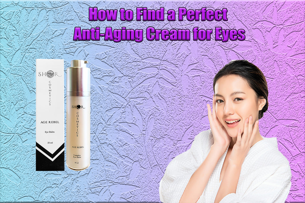 How to Find a Perfect Anti-Aging Cream for Eyes