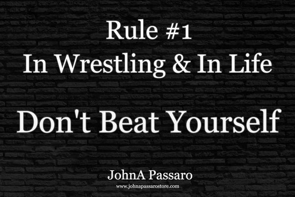 Rule #1 - In Wrestling & In Life - Don't Beat Yourself