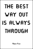 The Best Way Out Is Always Through- Inspirational Wall Decor