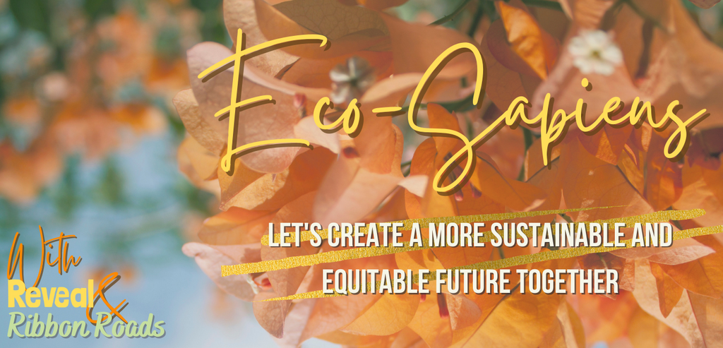 Ecosapiens - creating a more sustainable and equitable future together. With Reveal and Ribbon Roads