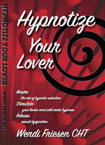 Hypnotize Your Lover Book- by Wendi Friesen