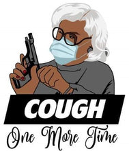 Load image into Gallery viewer, Madea Cough One More Damn Time