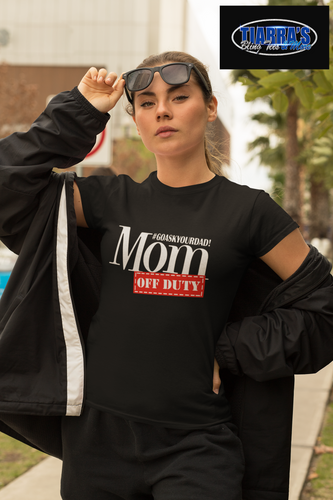 Mom Off Duty T-Shirt