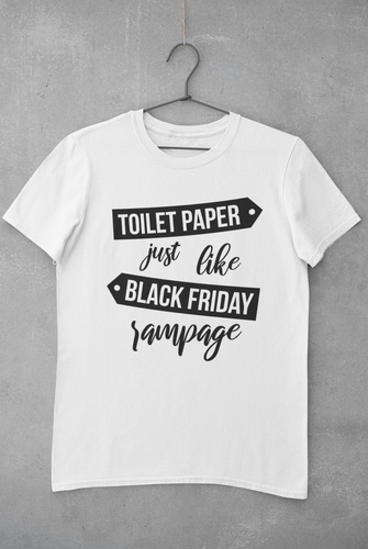 Toilet Paper Just Like Black Friday Rampage T-Shirt