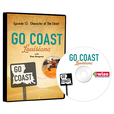 Go Coast Louisiana Episode 12:  Character of The Coast DVD