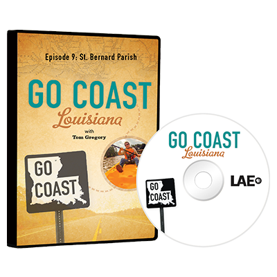 Go Coast Louisiana Episode 9: St Bernard Parish DVD