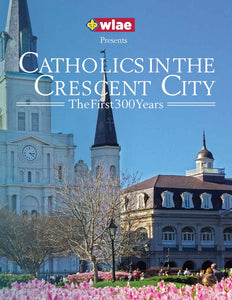 Catholics in the Crescent City - Complete Trilogy