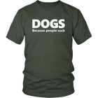 Dogs Because People Suck - Unisex Crew-Neck T-Shirts
