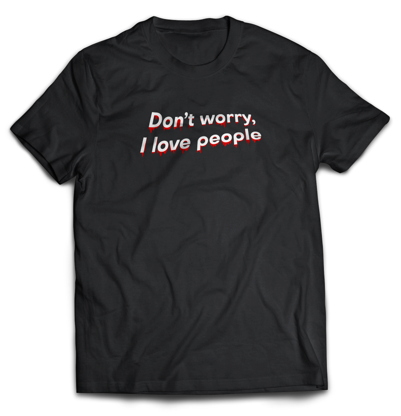 Don't worry, I love people - Tshirt - School Kills Artists