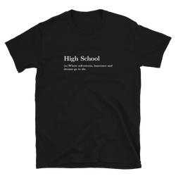 High School Definition - Tshirt - School Kills Artists