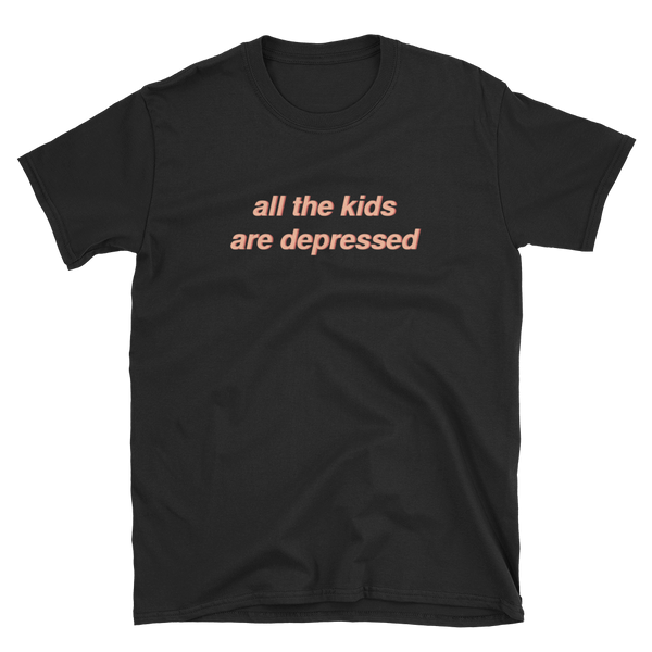 all the kids are depressed - Tshirt - School Kills Artists