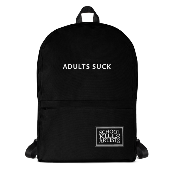 adults suck - Backpack - School Kills Artists