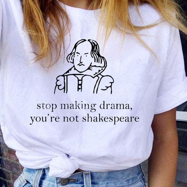 Stop making drama, you're not Shakespeare - Tshirt - School Kills Artists