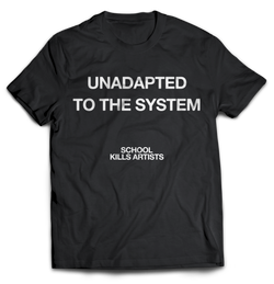 UNADAPTED TO THE SYSTEM - Tshirt - School Kills Artists