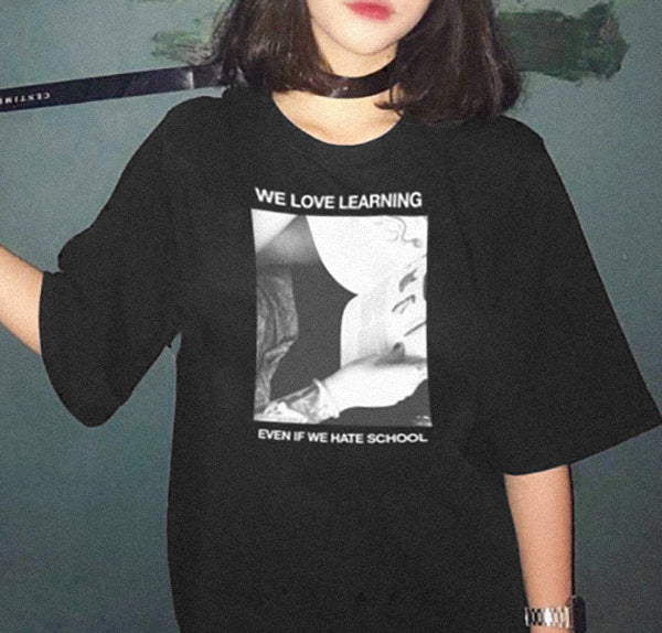 We love learning, even if we hate school - Tshirt - School Kills Artists