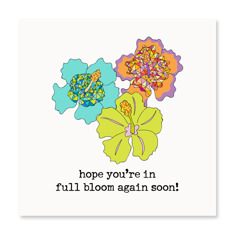 Hope You're In Full Bloom Again Soon!