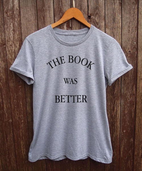 The Book Was Better unisex  tshirt