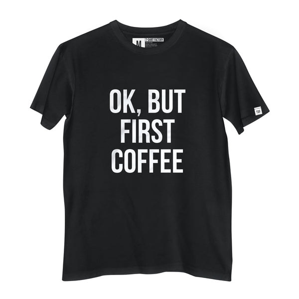 Camiseta Ok, But First Coffee - Camiseta Estampada - Camiseta de Algodão - Camiseta Masculina - Camiseta Feminina - TSF