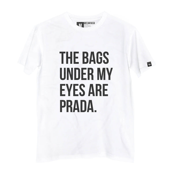 Camiseta The Bags Under My Eyes Are Prada - Camiseta Estampada - Camiseta de Algodão - Camiseta Masculina - Camiseta Feminina - TSF
