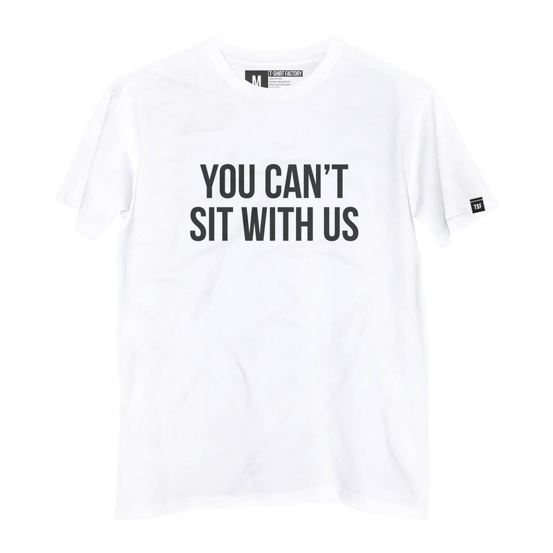 Camiseta You Can't Sit With Us - Camiseta Estampada - Camiseta de Algodão - Camiseta Masculina - Camiseta Feminina - TSF