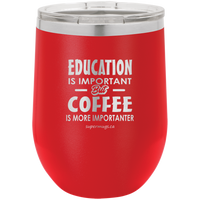 Education Is Important But Coffee Is More Importanter -Wine glass
