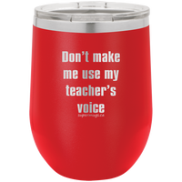 Dont Make Me Use My Teachers Voice -Wine glass