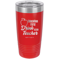 Education First - Drink With A Teacher -Tumbler