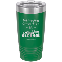 Good Friends Bring Happiness Some Bring Alchohol -Tumbler