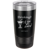 Drinking? Ill Show You Drinking -Tumbler