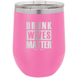 Drunk Wives Matter -Wine glass