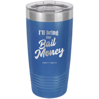 Ill Bring The Bail Money -Tumbler