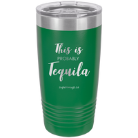 This Is Probably Tequila -Tumbler