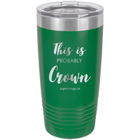 This Is Probably Crown -Tumbler