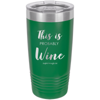 This Is Probably Wine -Tumbler