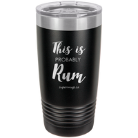 This Is Probably Rum -Tumbler