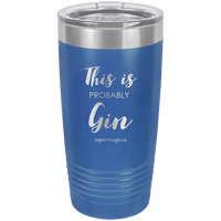 This Is Probably Gin -Tumbler
