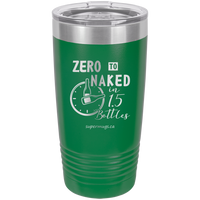 Zero To Naked In One And Half Bottles -Tumbler