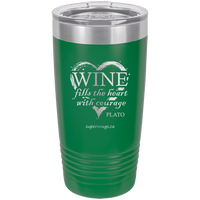 Wine fills the heart with courage ~ Plato -Tumbler