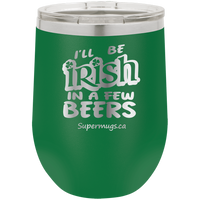 I'll Be Irish In A Few Beers - Wine glass