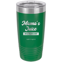 Mama Juice No Touchy - Tumbler