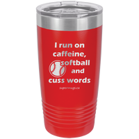 I Run On Caffeine Softball And Cuss Words - Tumbler