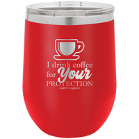 I Drink Coffee For Your Protection -Wine glass