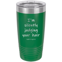 I'm Silently Judging Your Hair - Tumbler